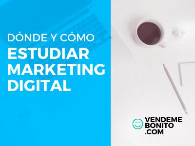 donde y como estudiar marketing digital
