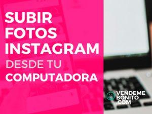 como subir fotos a instagram desde la computadora
